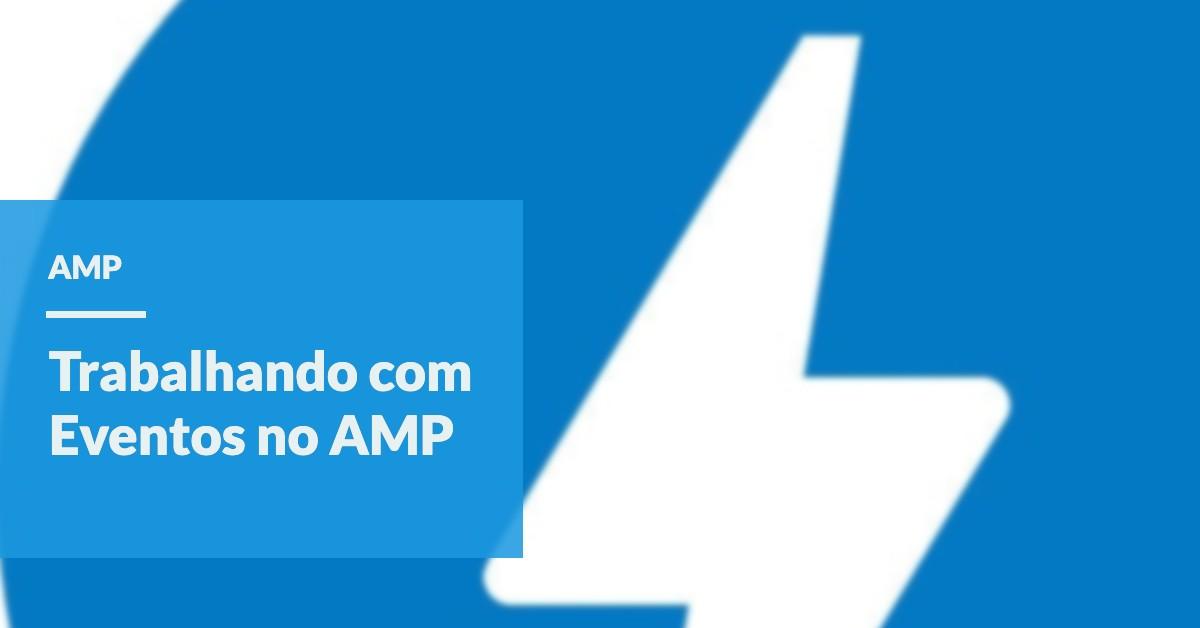 Image destacada com logo do amp e título do post como trabalhar como eventos no AMP